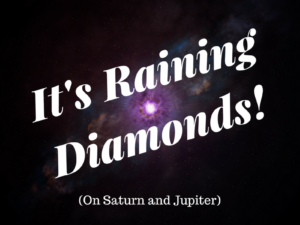Raining Diamonds on saturn and jupiter