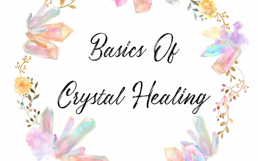 Basics of Crystal Healing ( Lithotherapy) How Do Crystals Work?